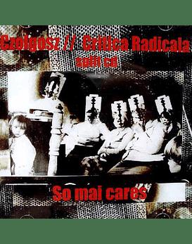 Czolgosz // Critica Radicala · So Mai Cares Cd