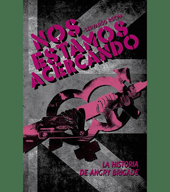 Libro Nos Estamos Acercando: La Historia De Angry Brigade