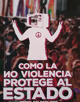 Libro Como La No Violencia Protege Al Estado · Peter Gelderloos