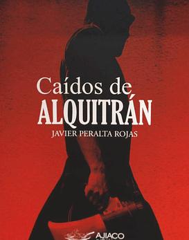 Libro Caídos De Alquitrán · Javier Peralta Rojas