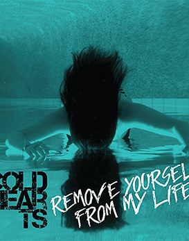 Cold Hearts · Remove Yourself From My Life 7''