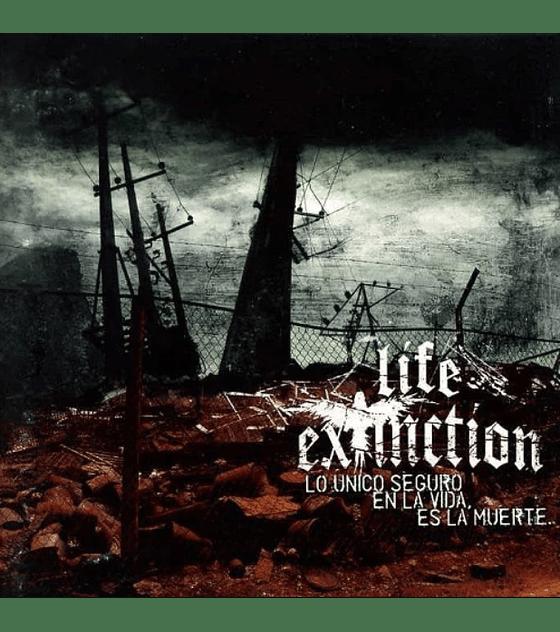 Life Extinction · Lo Único Seguro En La Vida, Es La Muerte. Cd