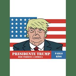 Presidente Trump Dios perdone a América