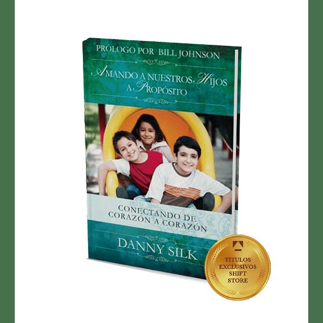Amando A nuestro Hijos A Propósito- Manual: Preparando A Nuestros Hijos Para El Reino De Dios - Danny Silk