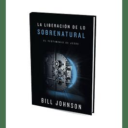 50% Dcto - La liberación de lo sobrenatural - Bill Johnson
