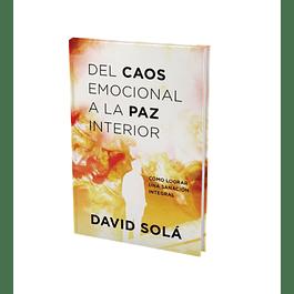 Del caos emocional a la paz interior: Cómo lograr una sanidad integral -  David Solá