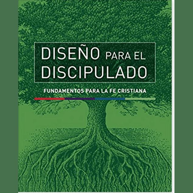 Diseño para el discipulado: Fundamentos para la fe cristiana