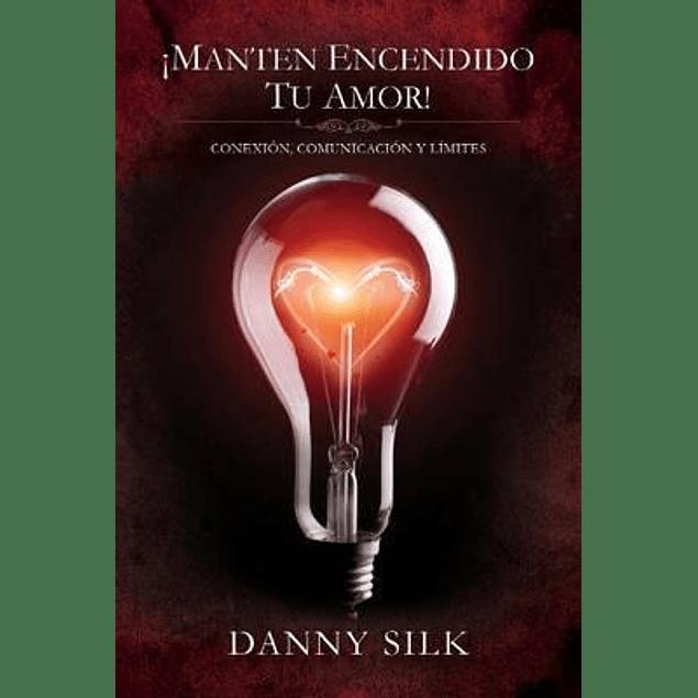 ¡Mantén Encendido Tu Amor! - Danny Silk
