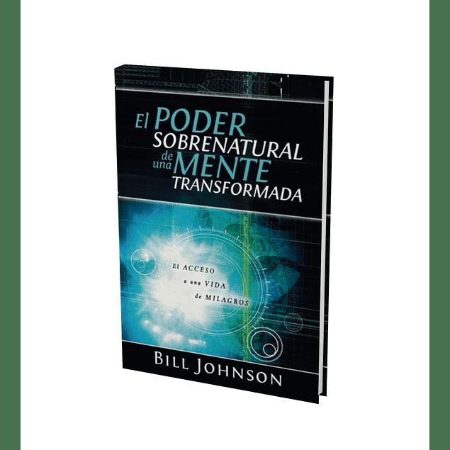 El Poder sobrenatural de una mente Transformada - Bill Johnson