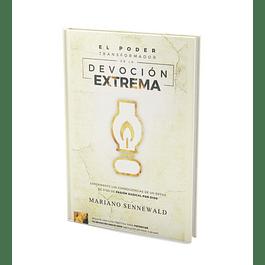El Poder Transformador de la Devoción Extrema - Mariano Sennewald