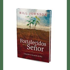 45% DCTO - Fortalecidos en el Señor - Bill Johnson