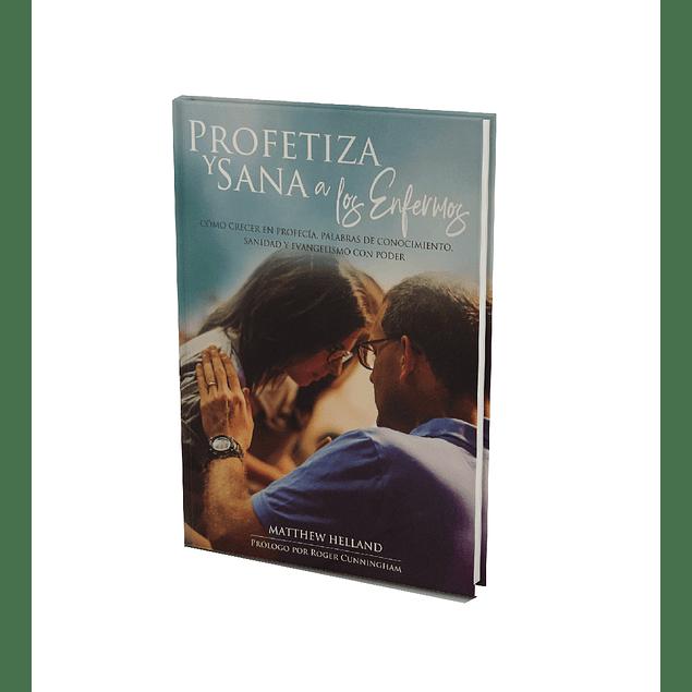 Profetiza y Sana a los Enfermos - Matthew Helland