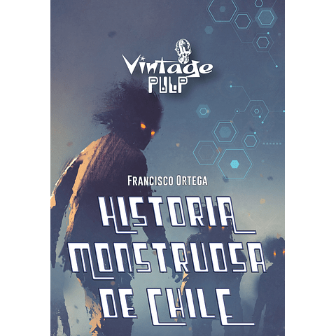 Historia Monstruosa de Chile - Francisco Ortega