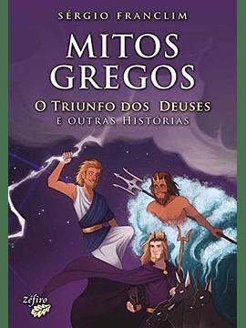Mitos Gregos - O triunfo dos Deuses - Sérgio Franclim