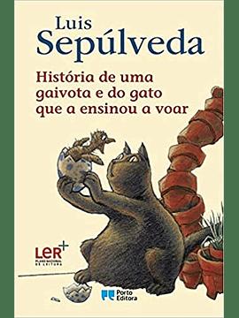História de uma gaivota e do gato que a ensinou a voar - Luís Sepúlveda