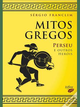 Mitos Gregos II - Perseu e outros heróis - Sérgio Franclim