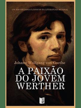 A paixão do jovem Werther - Johann Wolfgang Von Goethe