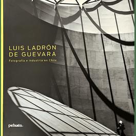 LIBRO: LUIS LADRÓN DE GUEVARA. Fotografía e Industria en Chile