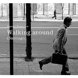 LIBRO: WALKING AROUND . Marcelo Montecino (Tapa Dura)