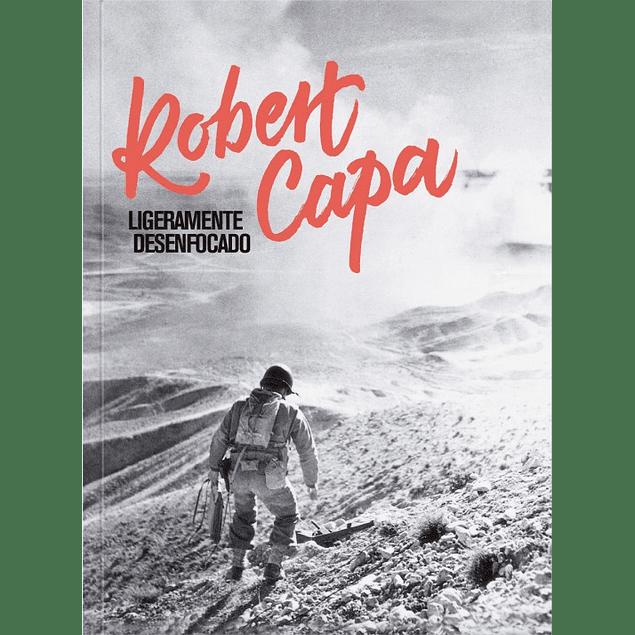 LIBRO: LIGERAMENTE DESENFOCADO: ROBERT CAPA