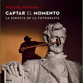 LIBRO: CAPTAR EL MOMENTO. LA ESENCIA DE LA FOTOGRAFIA