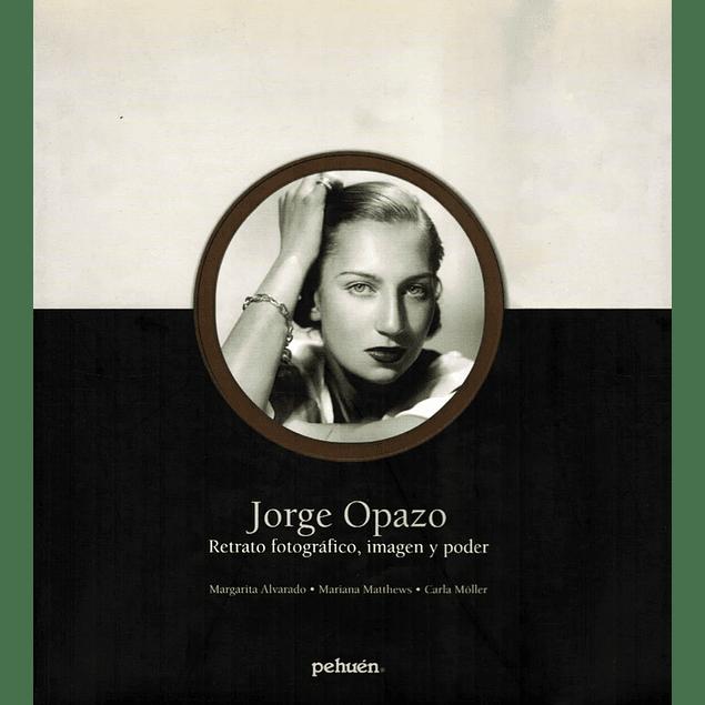 LIBRO: JORGE OPAZO. Retrato Fotográfico, imagen y poder
