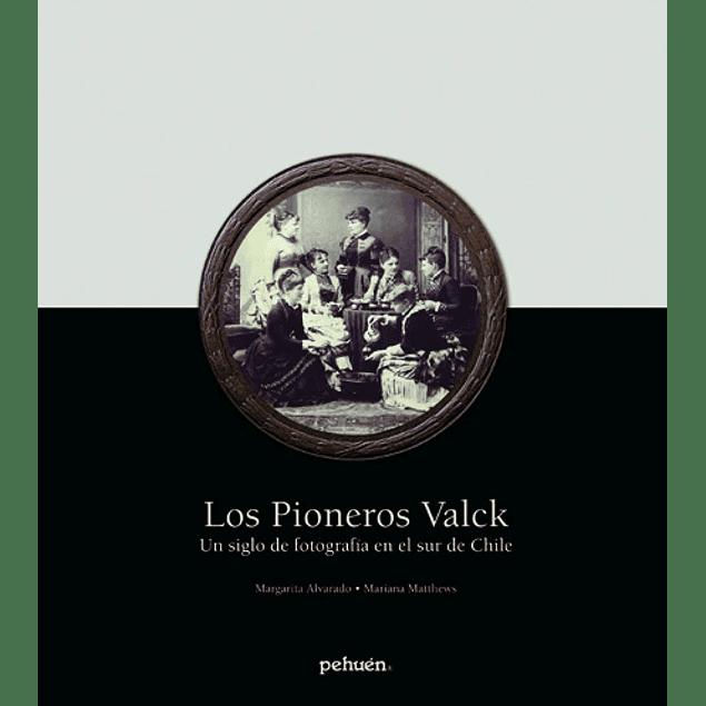 LIBRO: LOS PIONEROS VALCK. Un siglo de Fotografía en el sur de Chile
