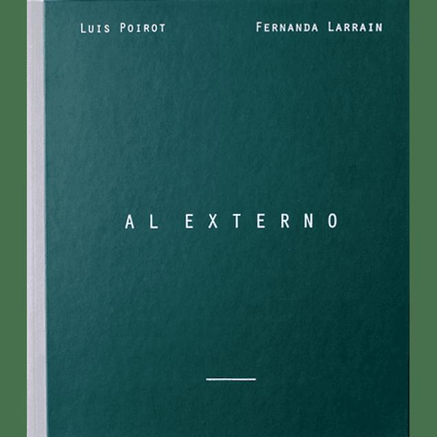 LIBRO: AL EXTERNO. FERNANDA LARRAÍN Y LUIS POIROT (Tapa dura)