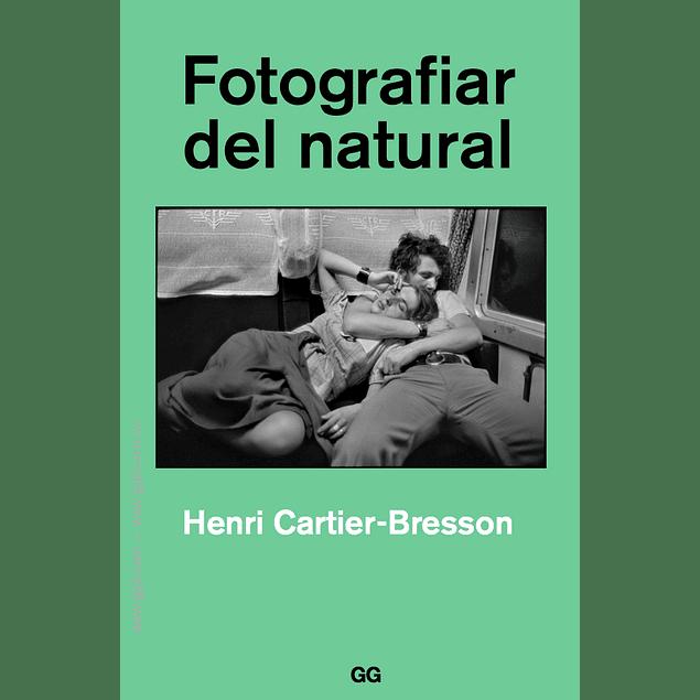 LIBRO: FOTOGRAFIAR DEL NATURAL - HENRI CARTIER BRESSON