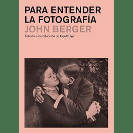 LIBRO: PARA ENTENDER LA FOTOGRAFIA - JOHN  BERGER
