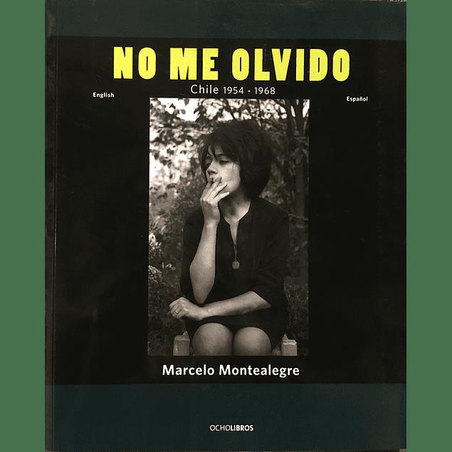 LIBRO: NO ME OLVIDO - CHILE 1954-1968 - MARCELO MONTEALEGRE