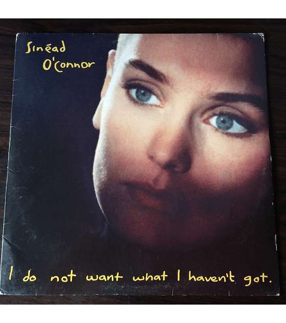 Sinéad O´Connor I Do Not Want What I Haven't Got