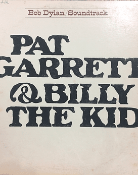 Bob Dylan ‎– Pat Garrett & Billy The Kid - Original Soundtrack Recording