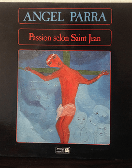 Angel Parra ‎– Passion Selon Saint Jean
