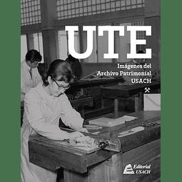 UTE: Imágenes del Archivo Patrimonial USACH