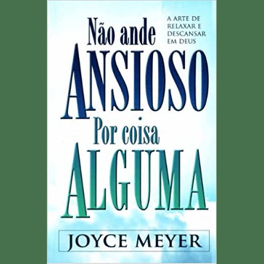 Nao Ande Ansioso Por Coisa Alguma - Joyce Meyer