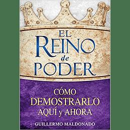 El reino de poder: Cómo demostrarlo aquí y ahora - Guillermo Maldonado (em espanhol)