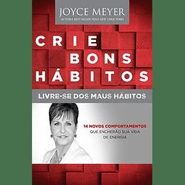 Crie bons hábitos - Livre-se dos maus hábitos - Joyce Meyer
