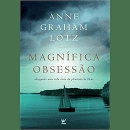 Magnífica Obsessão: abraçando uma vida cheia da plenitude de Deus - Anne Graham Lotz