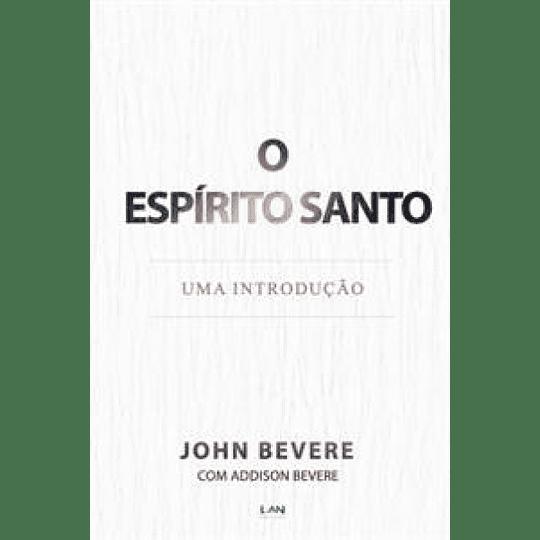 Espirito Santo: Uma Introdução - John Bevere