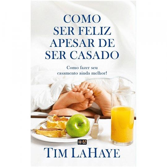 Como ser feliz apesar de ser casado - Tim LaHaye