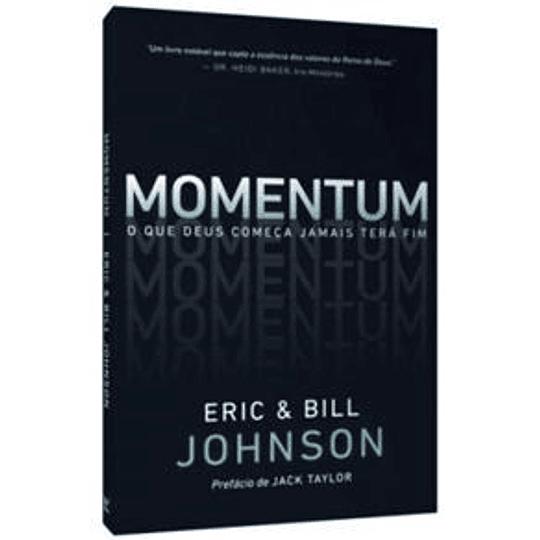 Momentum O que Deus começa jamais terá fim - Eric e Bill Johnson