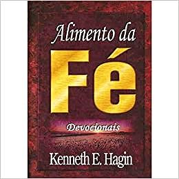 Alimento da Fé Devocionais - Kenneth E. Hagin