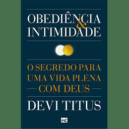 Obediência e intimidade O segredo para uma vida plena com Deus