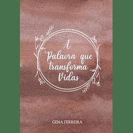 A Palavra que Transforma Vidas - Gena Ferreira