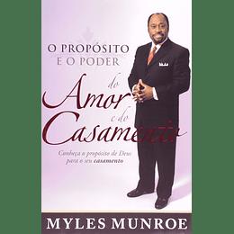 O Proposito e o Poder do Amor e do Casamento - Myles Monroe