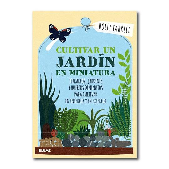 Cultivar un jardín en miniatura - Holly Farrell