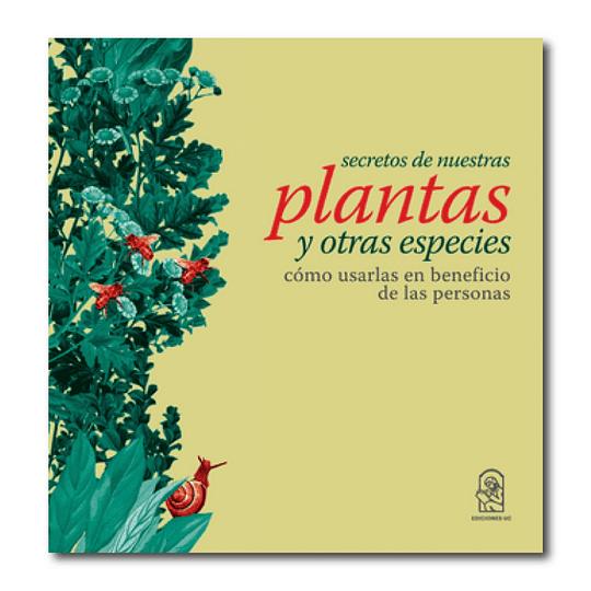 Secreto de nuestras plantas y otras especies - Cómo usarlas en beneficios de las personas
