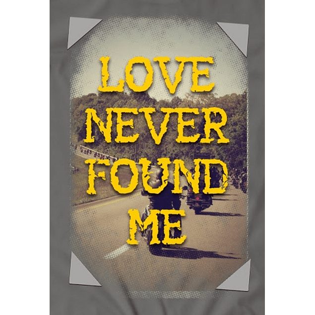 Love Never Found Me
