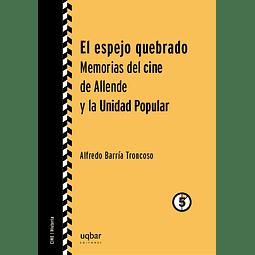 El espejo quebrado. Memorias del cine de Allende y la unidad popular